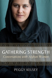 Gathering Strength - Conversations with Afghan Women by Peggy Kelsey
