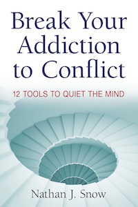 Break Your Addiction to conflict by Nathan J. Snow